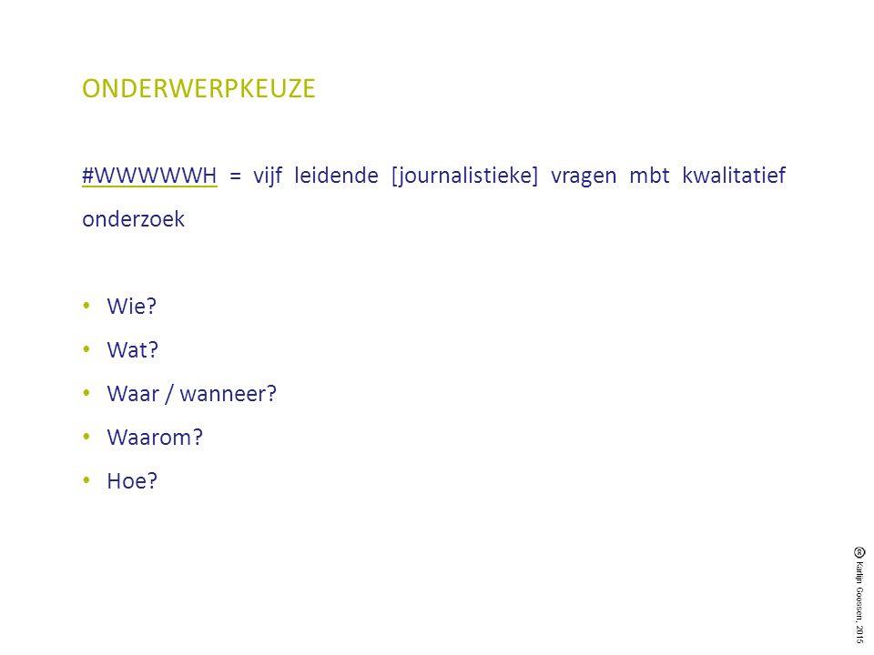 ONDERWERPKEUZE #WWWWWH = vijf leidende [journalistieke] vragen mbt kwalitatief onderzoek. Wie Wat